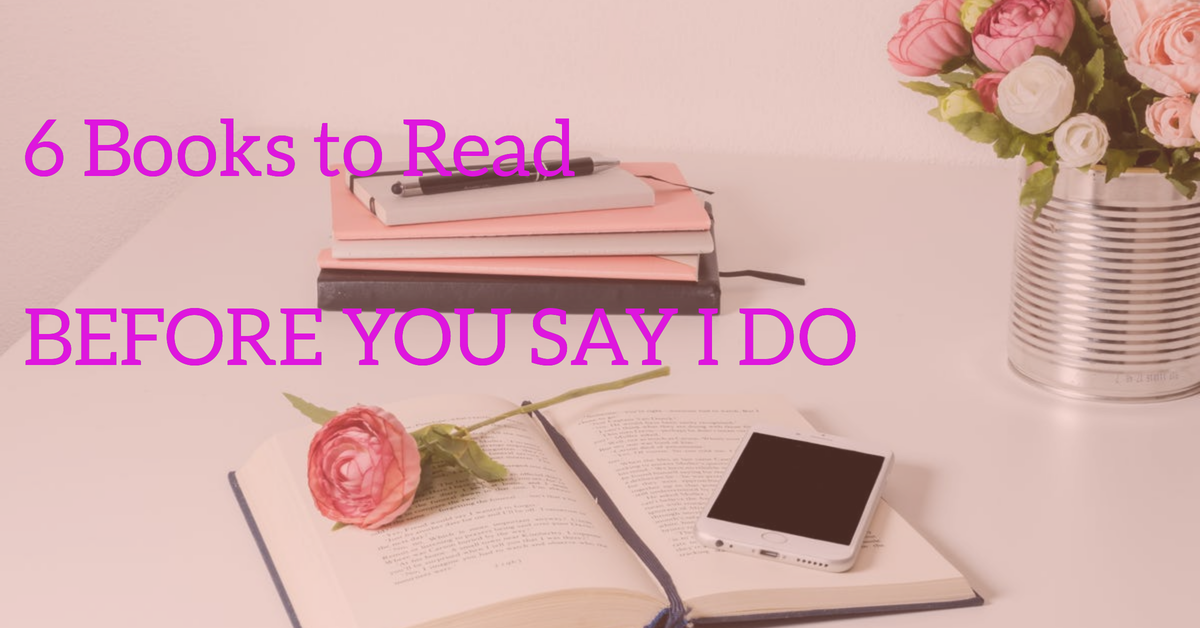 6 Books to read BEFORE YOU SAY I DO